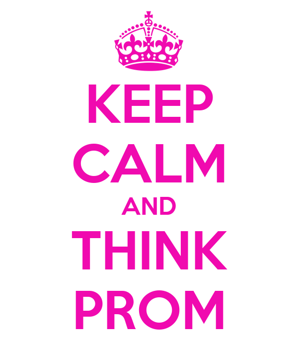 KEEP CALM AND THINK PROM