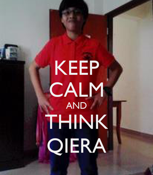 KEEP CALM AND THINK QIERA