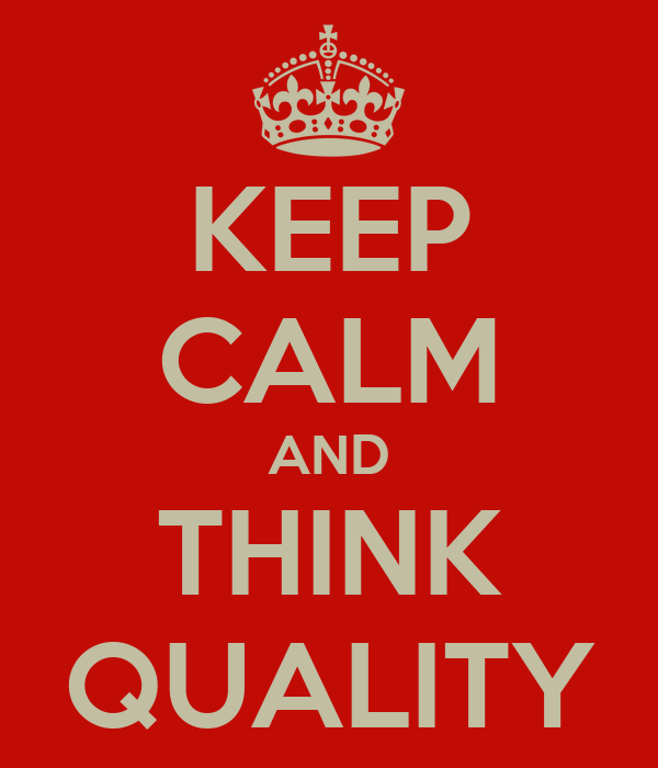 KEEP CALM AND THINK QUALITY