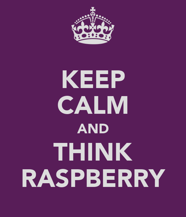 KEEP CALM AND THINK RASPBERRY