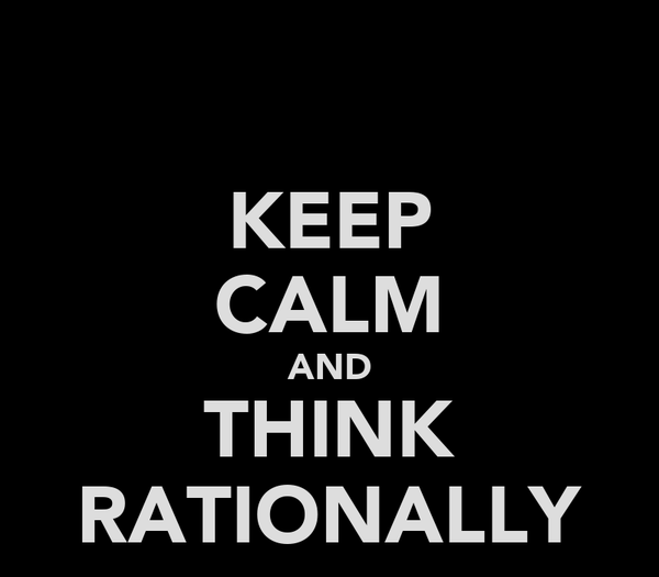 KEEP CALM AND THINK RATIONALLY
