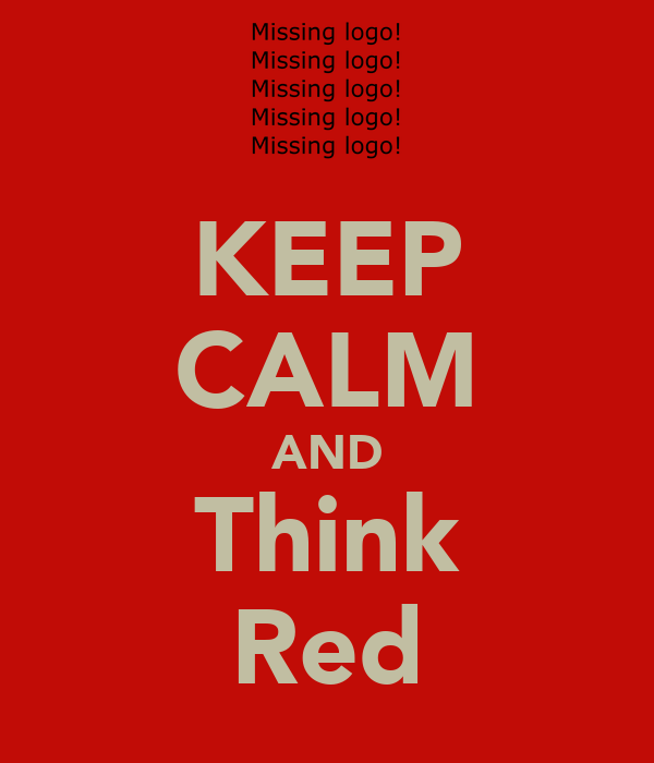 KEEP CALM AND Think Red