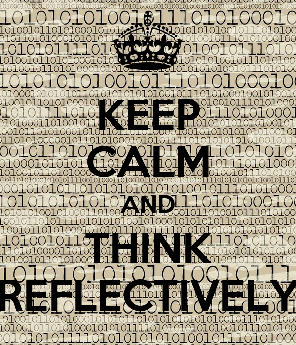 KEEP CALM AND THINK REFLECTIVELY