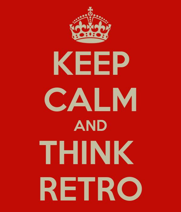 KEEP CALM AND THINK  RETRO