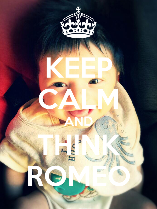 KEEP CALM AND THINK ROMEO