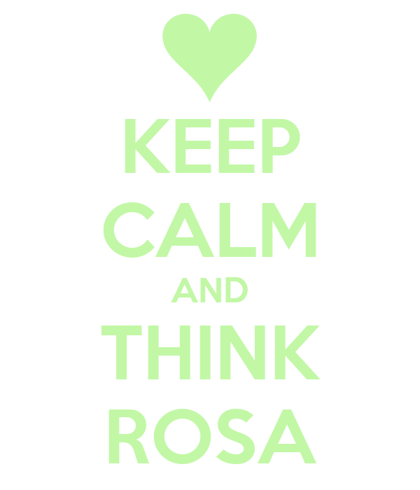 KEEP CALM AND THINK ROSA