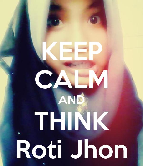 KEEP CALM AND THINK Roti Jhon