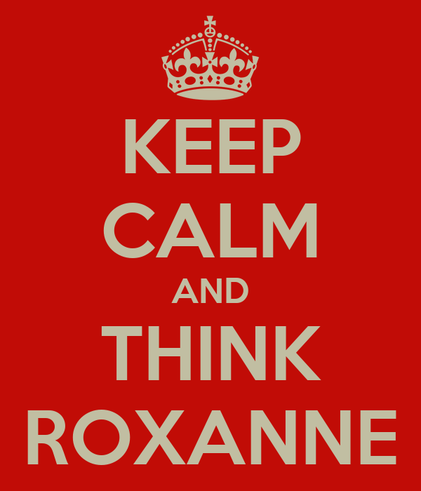 KEEP CALM AND THINK ROXANNE