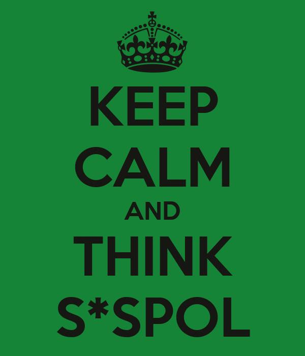 KEEP CALM AND THINK S*SPOL