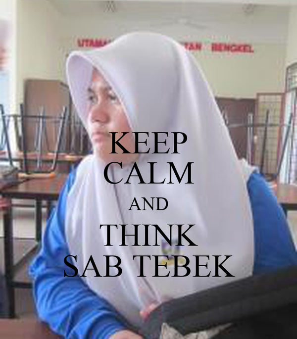 KEEP CALM AND THINK SAB TEBEK