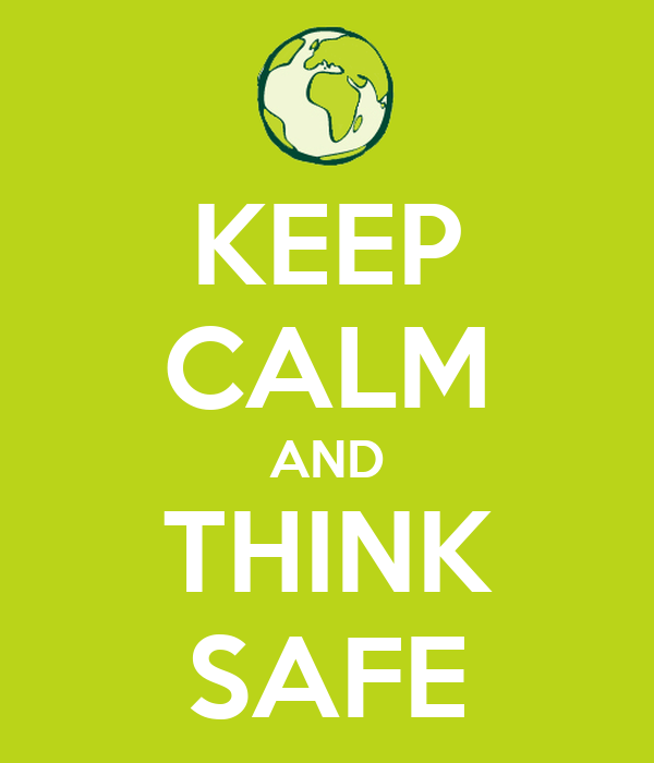 KEEP CALM AND THINK SAFE