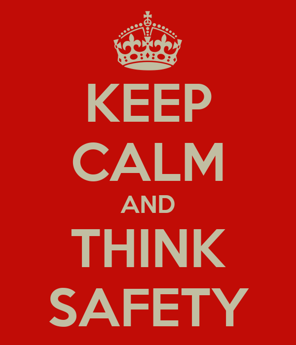 KEEP CALM AND THINK SAFETY