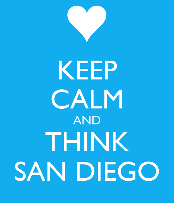 KEEP CALM AND THINK SAN DIEGO