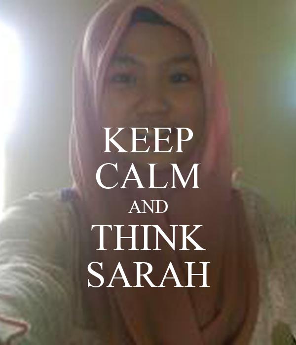 KEEP CALM AND THINK SARAH