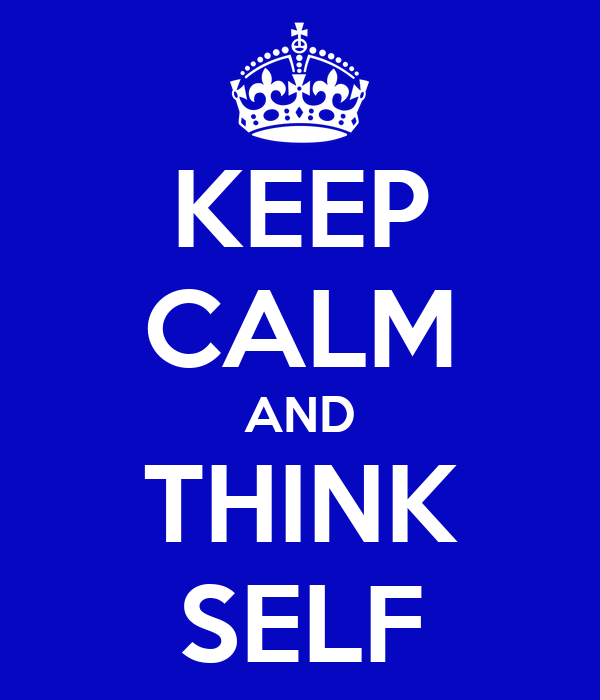 KEEP CALM AND THINK SELF