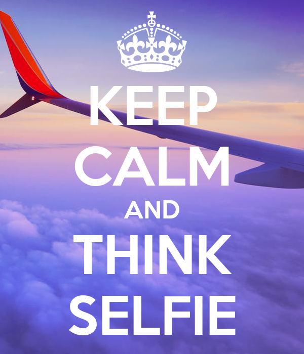 KEEP CALM AND THINK SELFIE