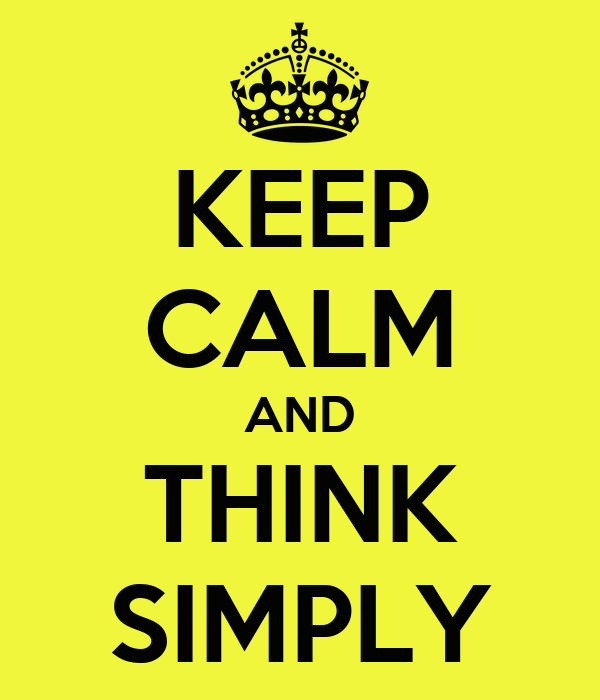 KEEP CALM AND THINK SIMPLY