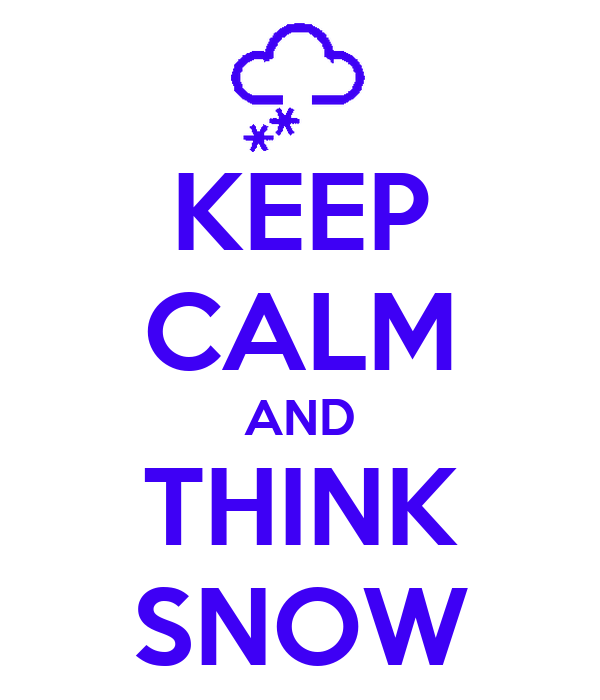 KEEP CALM AND THINK SNOW