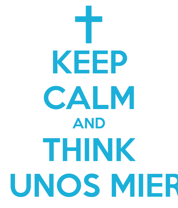 KEEP CALM AND THINK SOIS UNOS MIERDAS