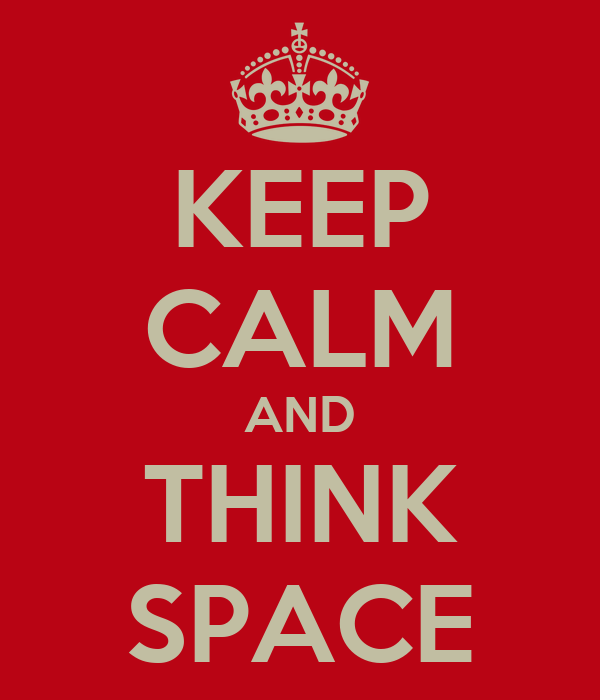KEEP CALM AND THINK SPACE