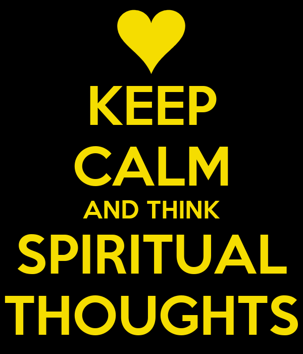 KEEP CALM AND THINK SPIRITUAL THOUGHTS
