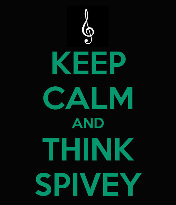 KEEP CALM AND THINK SPIVEY