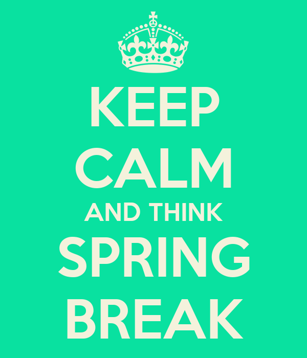 KEEP CALM AND THINK SPRING BREAK