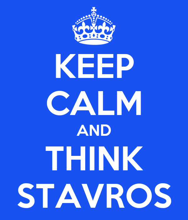 KEEP CALM AND THINK STAVROS