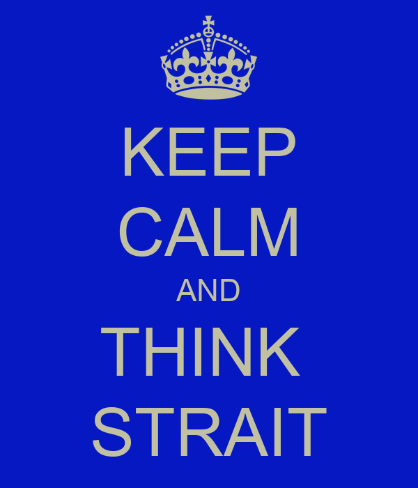 KEEP CALM AND THINK  STRAIT