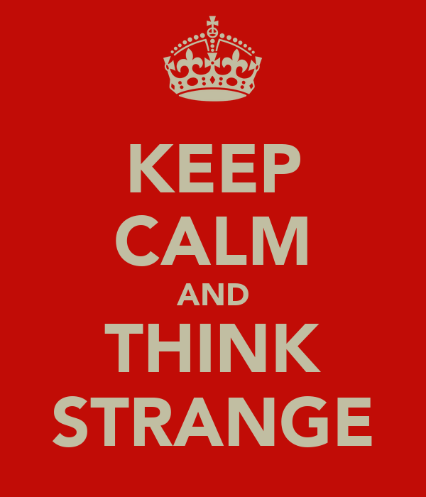 KEEP CALM AND THINK STRANGE
