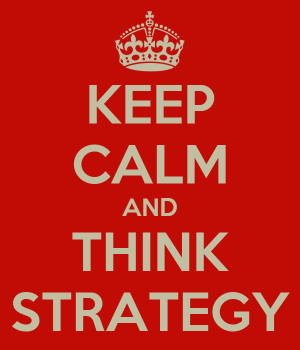 KEEP CALM AND THINK STRATEGY