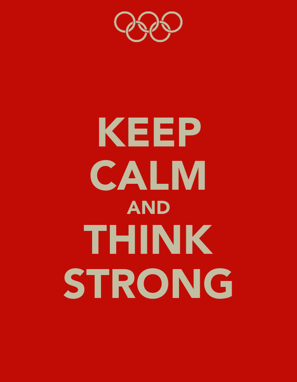 KEEP CALM AND THINK STRONG