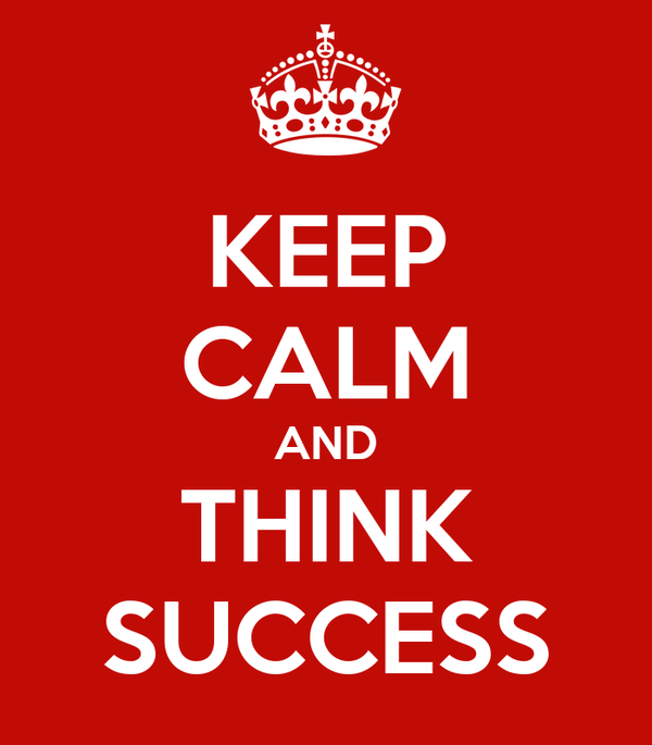 KEEP CALM AND THINK SUCCESS