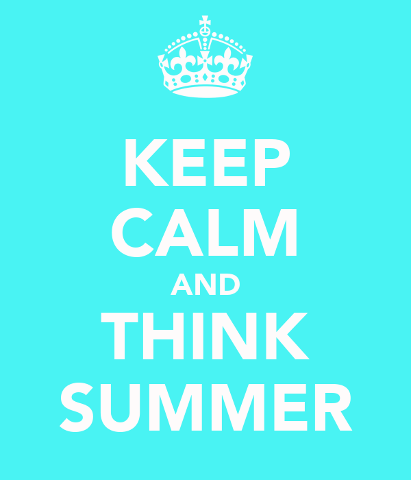 KEEP CALM AND THINK SUMMER