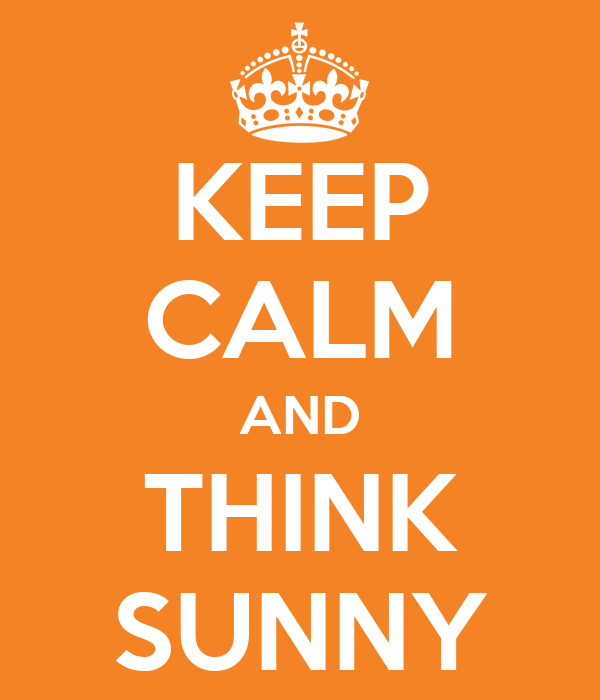 KEEP CALM AND THINK SUNNY