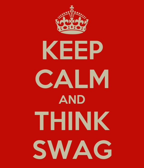 KEEP CALM AND THINK SWAG