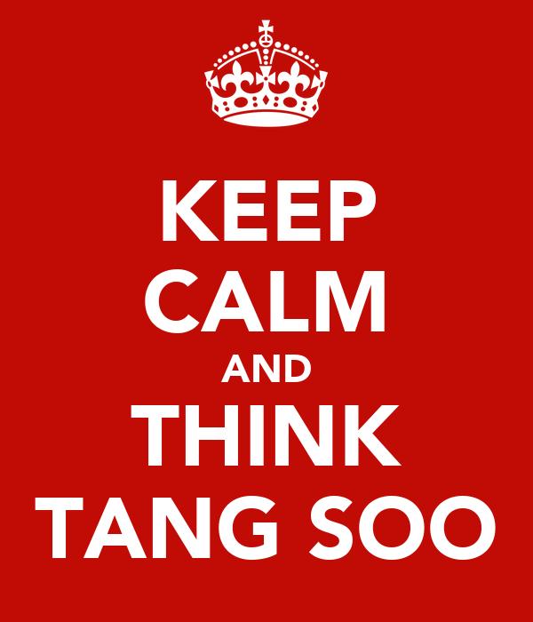 KEEP CALM AND THINK TANG SOO
