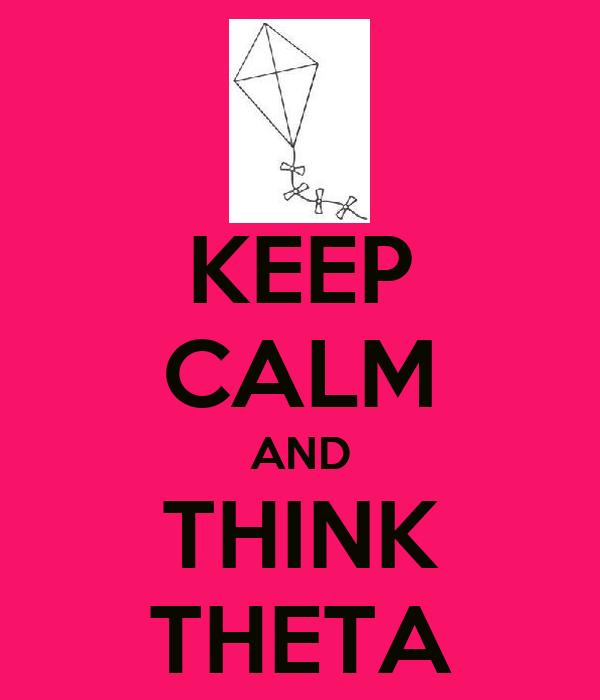 KEEP CALM AND THINK THETA