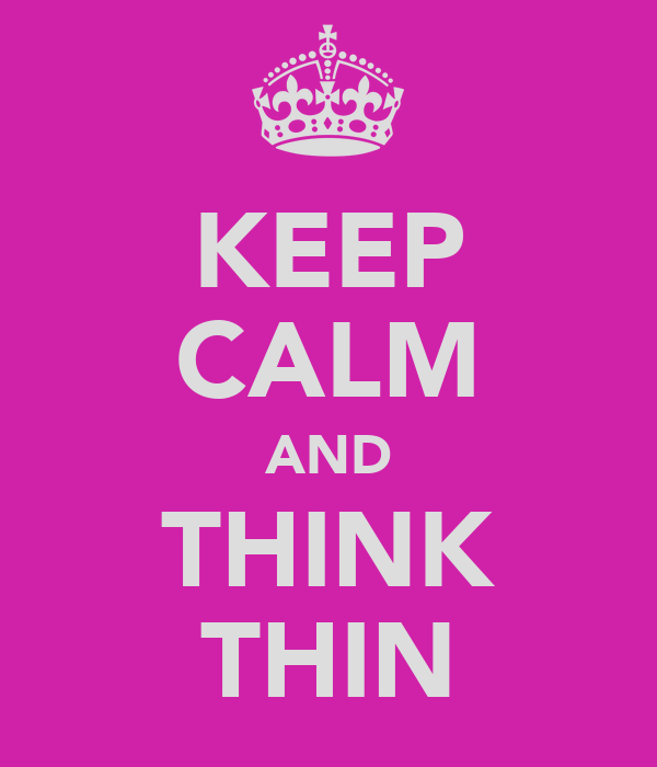 KEEP CALM AND THINK THIN