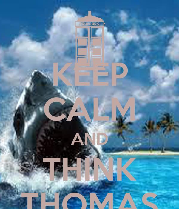 KEEP CALM AND THINK THOMAS