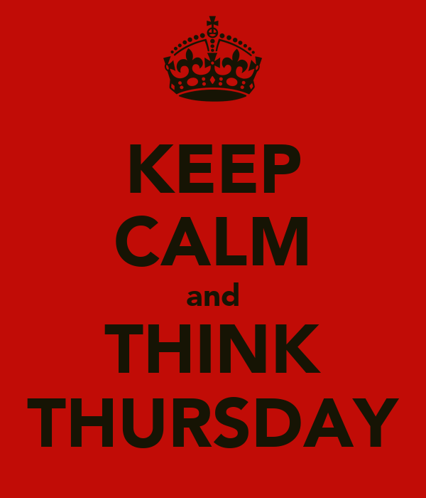 KEEP CALM and THINK THURSDAY