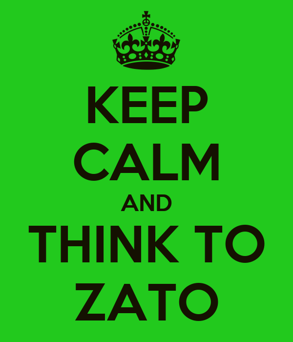 KEEP CALM AND THINK TO ZATO