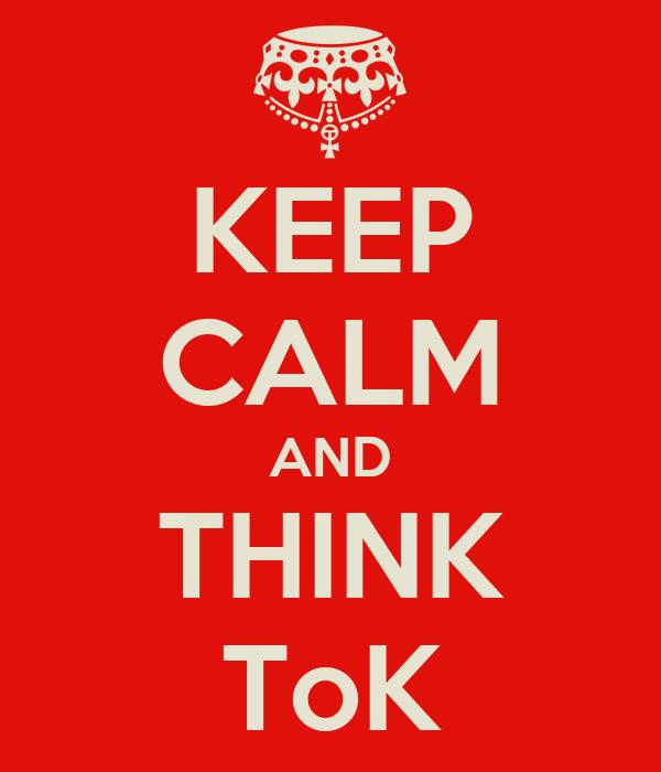 KEEP CALM AND THINK ToK