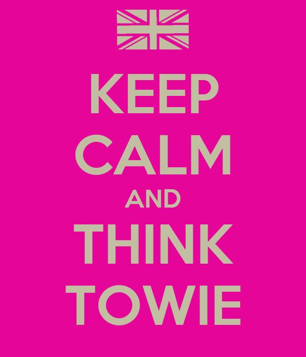 KEEP CALM AND THINK TOWIE