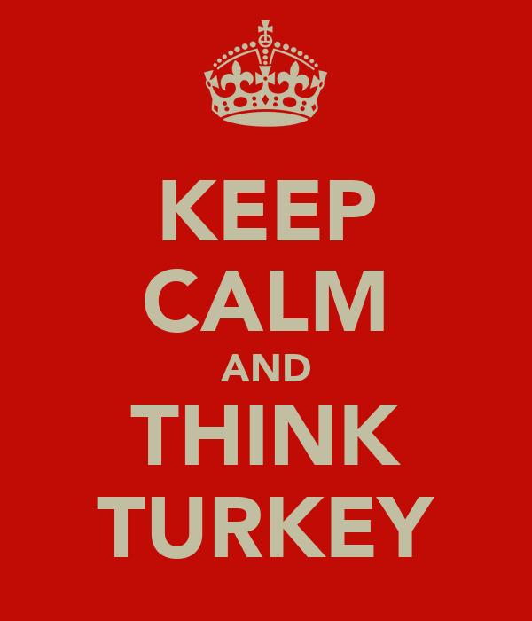 KEEP CALM AND THINK TURKEY