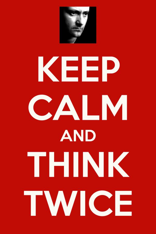 KEEP CALM AND THINK TWICE