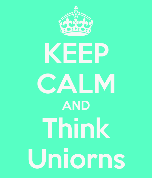 KEEP CALM AND Think Uniorns