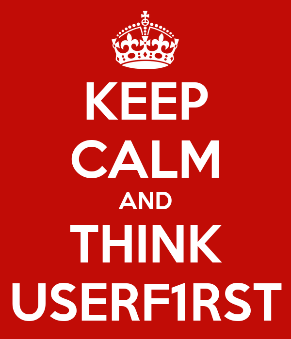 KEEP CALM AND THINK USERF1RST
