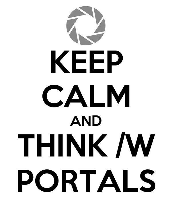 KEEP CALM AND THINK /W PORTALS