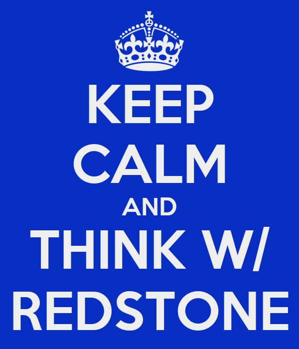 KEEP CALM AND THINK W/ REDSTONE